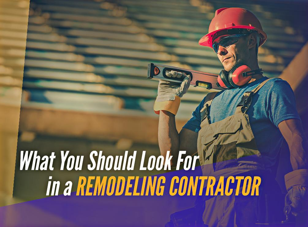 What You Should Look For in a Remodeling Contractor