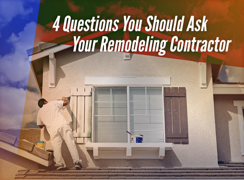 4 Questions You Should Ask Your Remodeling Contractor